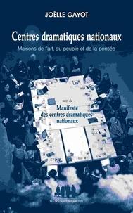 Joëlle Gayot - Centres dramatiques nationaux - Maisons de l'art, du peuple et de la pensée suivi du Manifeste des centres dramatiques nationaux.