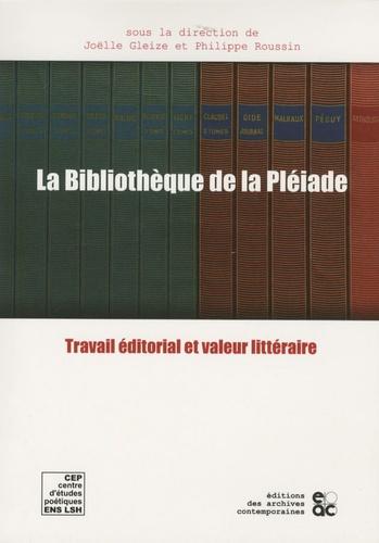 Joëlle Gleize et Philippe Roussin - La Bibliothèque de la Pléiade - Travail éditorial et valeur littéraire.