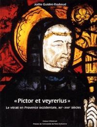Joëlle Guidini-Raybaud - Pictor et Veyrerius - Le vitrail en Provence occidentale, XIIe-XVIIe siècles.