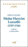 Joëlle Hansel - Moïse Hayyim Luzzatto (1707-1746) - Kabbale et philosophie.