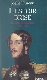 Joëlle Hureau - L'espoir brisé : le duc d'Orléans, 1810-1842.