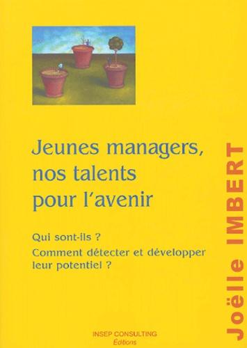 Joëlle Imbert - Jeunes managers, nos talents pour l'avenir - Qui sont-ils ? Comment détecter et développer leur potentiel ?.