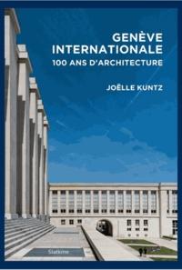 Joëlle Kuntz - Genève internationale - Cent ans d'architecture.