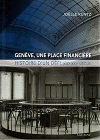 Joëlle Kuntz - Genève une place financière - Histoire d'un défi.