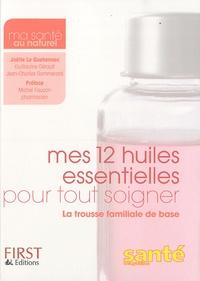 Joëlle Le Guehennec - Mes 12 huiles essentielles pour tout soigner.