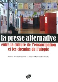 Joëlle Le Marec et Mimmo Pucciarelli - La presse alternative - Entre la culture d'émancipation et les chemins de l'utopie.
