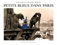 Joëlle Leblond et Véronique Willemin - Petits bleus dans Paris.