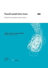 Joëlle Libois et Laurent Wicht - Travail social hors murs - Créativité et paradoxes dans l'action.
