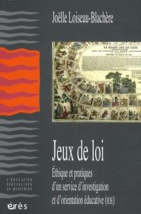 Joëlle Loiseau-Blachère - Jeux de loi - Ethique et pratiques d'un service d'investigation et d'orientation éducative (IOE).