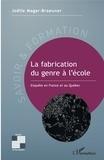 Joëlle Magar-Braeuner - La fabrication du genre à l'école - Enquête en France et au Québec.