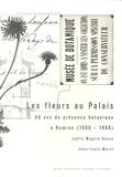 Joëlle Magnin-Gonze et Jean-Louis Moret - Les fleurs au Palais - 60 ans de présence botanique à Rumine (1906-1966).