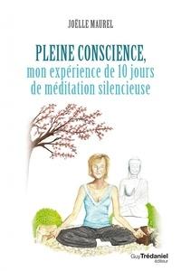 Joëlle Maurel - Pleine conscience - Mon expérience de 10 jours de méditation silencieuse.