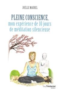 Pleine conscience- Mon expérience de 10 jours de méditation silencieuse - Joëlle Maurel |