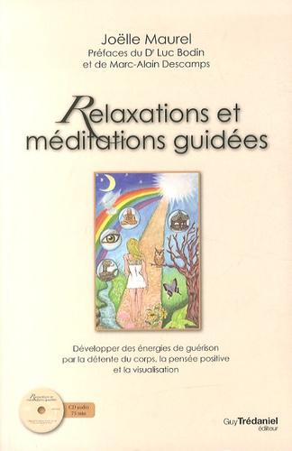 Joëlle Maurel - Relaxations et méditations guidées - Développer des énergies de guérison par la détente du corps, la pensée positive et la visualisation. 1 CD audio