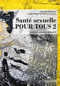 Joëlle Mignot et Thierry Troussier - Santé sexuelle pour tous - Tome 2, Cycle des conférences 2018-2019.
