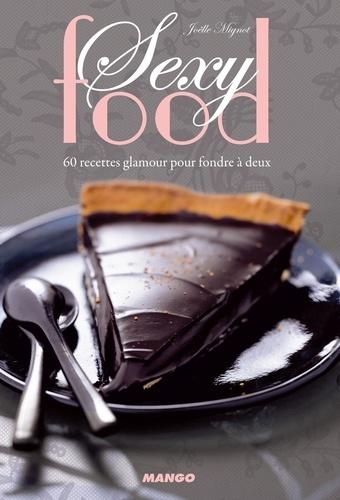 Sexy food. 60 recettes glamour pour fondre à deux