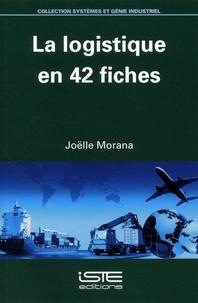 Joëlle Morana - La logistique en 42 fiches.