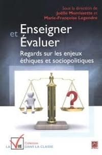 Joëlle Morrissette et Marie-Françoise Legendre - Enseigner et évaluer - Regards sur les enjeux éthiques et sociopolitiques.
