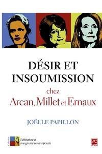 Joëlle Papillon - Désir et insoumission chez Arcan, Millet et Ernaux.