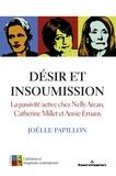 Joëlle Papillon - Désir et insoumission - La passivité active chez Nelly Arcan, Catherine Millet et Annie Ernaux.