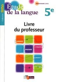 Joëlle Paul et Julie Berrier - Etude de la langue 5e - Livre du professeur.