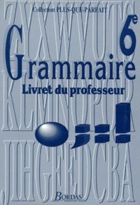 Joëlle Paul et Françoise Descoubes - FRANCAIS 6EME GRAMMAIRE. - Livret du professeur.