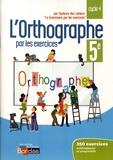 Joëlle Paul - L'orthographe par les exercices 5e cycle 4 - Cahier d'exercices.