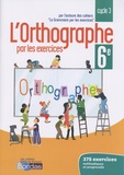 Joëlle Paul - L'orthographe par les exercices 6e - Cahier d'exercices.