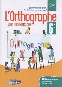 Lorthographe par les exercices 6e - Cahier dexercices.pdf