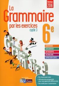 Joëlle Paul - La Grammaire par les exercices 6e Cycle 3 - Cahier d'exercices : Fiches méthode, Evaluations, Préparations de dictées.