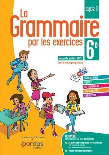 La grammaire par les exercices 6e Cycle 3. Cahier d'exercices  Edition 2021