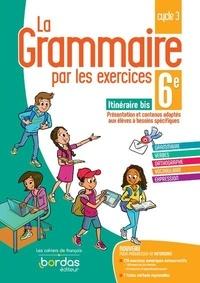 Joëlle Paul - La grammaire par les exercices 6e itinéraire bis - Cahier de l'élève.