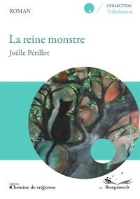 Joëlle Pétillot - La reine monstre.