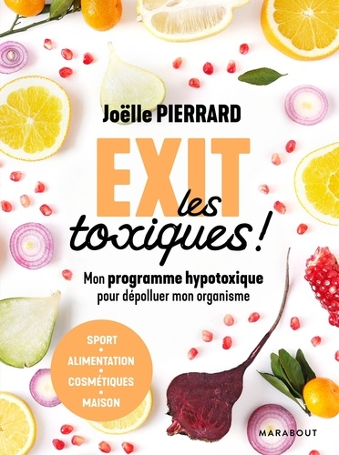 Joëlle Pierrard - Exit les toxiques ! - Mon programme hypotoxique pour dépolluer mon organisme.