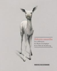 Joëlle Pijaudier-Cabot - Histoires naturelles - Les collections du Musée Zoologique de la Ville de Strasbourg.