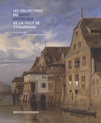 Joëlle Pijaudier-Cabot et Marie-Alice Bastian - Les collections du musée historique de la ville de Strasbourg - De la ville libre à la ville révolutionnaire.