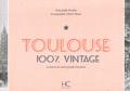 Joëlle Porcher et Olivier Bouze - Toulouse 100 % vintage à travers la carte postale ancienne.
