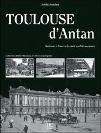 Joëlle Porcher - Toulouse d'atan : Toulouse à travers la carte postale ancienne.