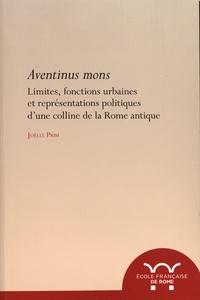 Joëlle Prim - Aventinus mons - Limites, fonctions urbaines et représentations politiques d'une colline de la Rome antique.