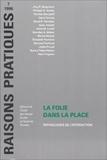 Joëlle Proust et  Collectif - LA FOLIE DANS LA PLACE. - Pathologie de l'intéraction.