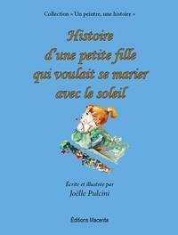 Joëlle Pulcini - Histoire d'une petite fille qui voulait se marier avec le soleil.