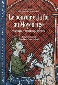Joëlle Quaghebeur et Sylvain Soleil - Le pouvoir et la foi au Moyen Age en Bretagne et dans l'Europe de l'Ouest - Mélanges en mémoire du professeur Hubert Guillotel.