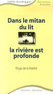 Joëlle Randegger - Dans le mitan du lit la rivière est profonde - Eloge de la fidélité.