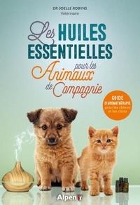 Joelle Robyns - Les huiles essentielles pour les animaux de compagnie - Guide d'aromathérapie pour les chiens et les chats.