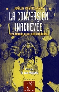 Joëlle Rostkowski et Joëlle Rostkowski - La Conversion inachevée - Les Indiens et le christianisme.