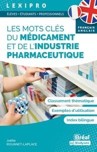 Joëlle Rouanet-Laplace - Les mots clés du médicament et de l'industrie pharmaceutique.