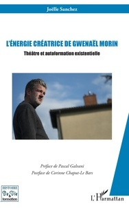 Lénergie créatrice de Gwenaël Morin - Théâtre et autoformation existentielle.pdf