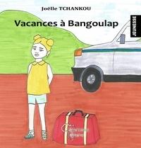 Joëlle Tchankou - Vacances à Bangoulap.