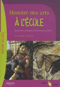 Joëlle Tessier - Histoire des arts à l'école - Des parcours artistiques et culturels pour le cycle 3. 1 Cédérom