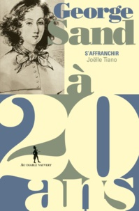 Joëlle Tiano - George Sand à 20 ans - S'affranchir.
